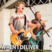 When I Deliver de The Belfast Cowboys
