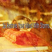 36 Restore Your Mind with Storms by Rain Sounds and White Noise