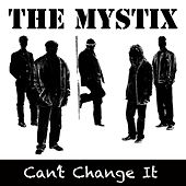 Can't Change It by The Mystix
