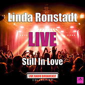 Still In Love (Live) de Linda Ronstadt
