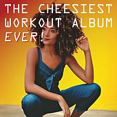 The Cheesiest Workout Album Ever! by Various Artists