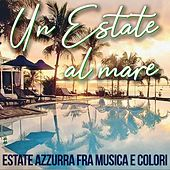 Un estate al mare (Estate azzurra fra musica e colori) de Various Artists