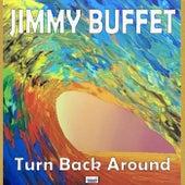 Turn Back Around (Live) by Jimmy Buffett