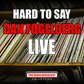 Hard To Say (Live) de Dan Fogelberg