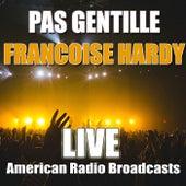 Pas Gentille (Live) de Francoise Hardy