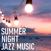 Summer Night Jazz Music by Various Artists
