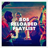 80S Reloaded Playlist by 80s Mania New Year, 80s Hits Party Time, 80s Hits Reloaded