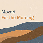 Mozart for the Morning by Wolfgang Amadeus Mozart