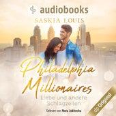 Liebe und andere Schlagzeilen - Philadelphia Millionaires, Band 1 (Ungekürzt) von Saskia Louis