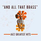 """""""And all that Brass"""" - Jazz Greatest Hits de Various Artists"""