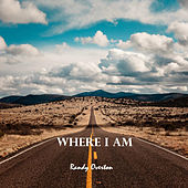 Where I Am by Randy Overton