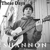 These Days de Shannon
