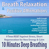 Breath Relaxation & Positive Affirmations: 10 Minutes of Deep Breathing - 9 Times RESET Against Stress, Short Regeneration for New Energy & Calm von Colin Griffiths-Brown