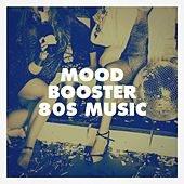 Mood Booster 80S Music by The Funky Groove Connection, Silver Disco Explosion, Graham Blvd, Chateau Pop, Rock Patrol, Blue Suede Daddys, The Comptones, The Dazees, Starlite Singers, Blue Fashion, Sweet Soul Express, Schlagerpalast Ensemble, Countdown Singers, Jahtones