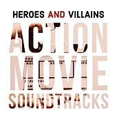 Heroes and Villains: Action Movie Soundtracks von Big Movie Themes