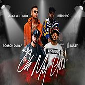 Oh My Good de Robson Durap, Mc Gerentinho, Mc Bitrinho