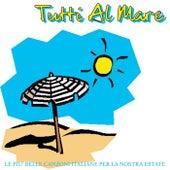 Tutti al mare (Le più belle canzoni italiane per la nostra estate) di Various Artists
