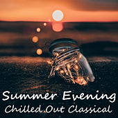 Summer Evening Chilled Out Classical by Various Artists