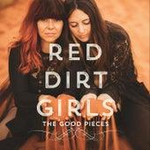 The Good Pieces von Red Dirt Girls