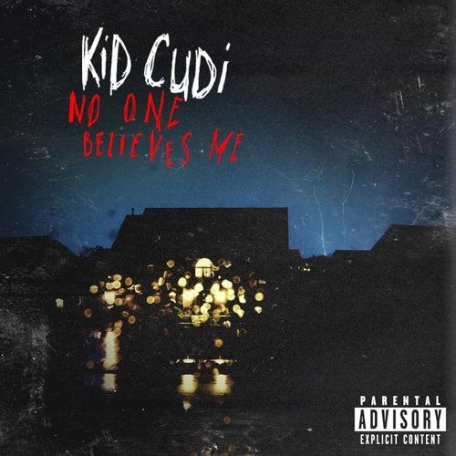 No One Believes Me by Kid Cudi