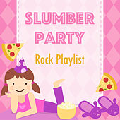 Slumber Party Rock Playlist by Various Artists