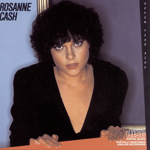 Seven Year Ache by Rosanne Cash