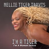 I'm a Tiger: I'm a Woman (Deluxe Edition) by Nellie Tiger Travis