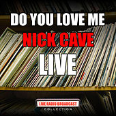 Do You Love Me (Live) by Nick Cave