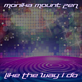 Like the Way I Do by Monika Mount Zen