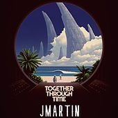 Together Through Time by J. Martin