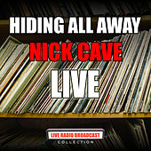 Hiding All Away (Live) by Nick Cave