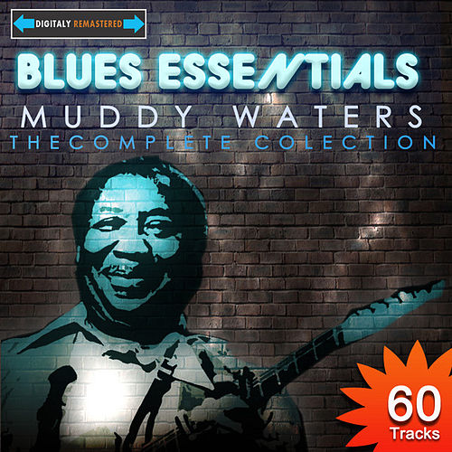 Blues Essentials - Muddy Waters The Complete Collection (Digitally Remastered) by Muddy Waters