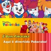 É Bom Pakaraka de Turma da Pakaraka Aqui é divertido Pakaraka!
