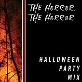 The Horror, The Horror  - Halloween Party Mix by Various Artists