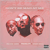 Don't Be Mad At Me (Remix) by Problem