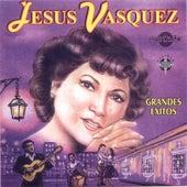 Jesus Vasquez: Grandes Exitos de Jesus Vasquez