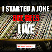 I Started A Joke (Live) by Bee Gees