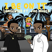 I Be On It by IAmGenius