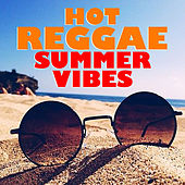 Hot Reggae Summer Vibes by Various Artists