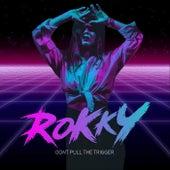 Don't Pull the Trigger de Rokky