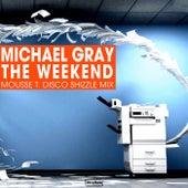 The Weekend (Mousse T. Disco Shizzle Mix) de Michael Gray