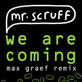 We Are Coming (Max Graef Remix) by Mr. Scruff