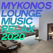 Mykonos Lounge Music Relax 2020 (Essential Electronic Lounge Music Mykonos 2020) by Various Artists