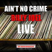 Ain't No Crime (Live) by Billy Joel