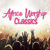 Africa Worship Classics by Various Artists