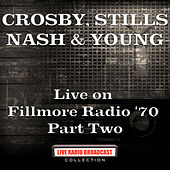 Live on Fillmore Radio '70 Part Two (Live) von Crosby, Stills, Nash and Young