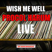 Wish Me Well (Live) de Procol Harum
