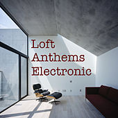 Loft Anthems Electronic by Various Artists