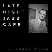 Late Night Jazz Café with Larry Adler by Larry Adler