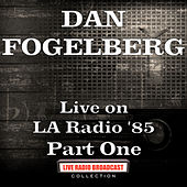 Live on LA Radio '85 Part One (Live) de Dan Fogelberg